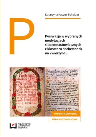 Okładka książki/ebooka Perswazja w wybranych medytacjach siedemnastowiecznych z klasztoru norbertanek na Zwierzyńcu