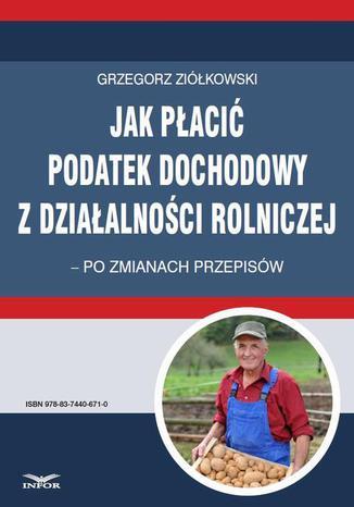 Okładka książki Jak płacić podatek dochodowy z działalności rolniczej  po zmianach przepisów