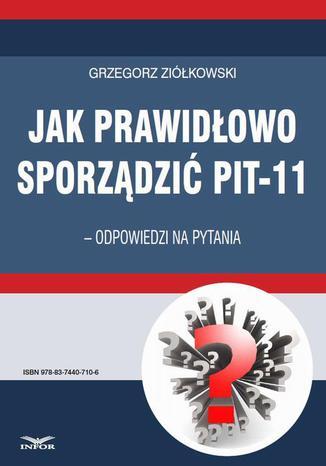 Okładka książki Jak prawidłowo sporządzić PIT-11  odpowiedzi na pytania