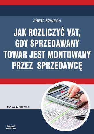 Okładka książki/ebooka Jak rozliczyć VAT, gdy sprzedawany towar jest montowany przez sprzedawcę