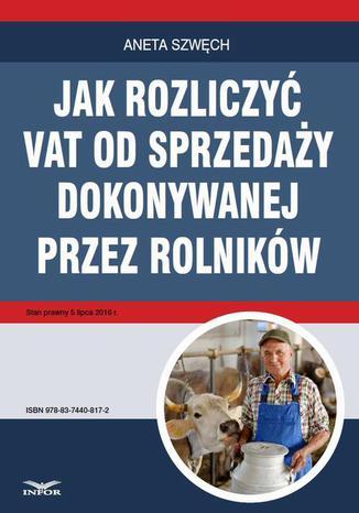 Okładka książki Jak rozliczyć VAT od sprzedaży dokonywanej przez rolników