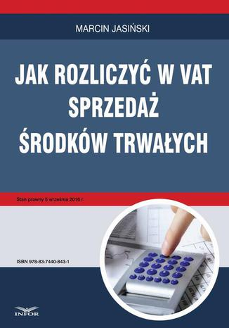 Okładka książki Jak rozliczyć w VAT sprzedaż środków trwałych