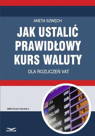 Okładka książki/ebooka Jak ustalić prawidłowy kurs waluty dla rozliczeń VAT