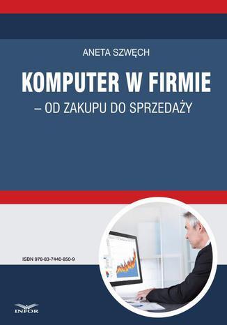Okładka książki/ebooka Komputer w firmie - od zakupu do sprzedaży