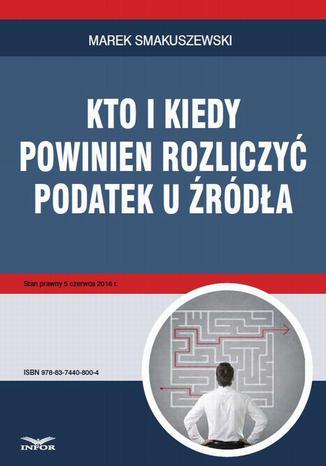 Okładka książki Kto i kiedy powinien rozliczyć podatek u źródła