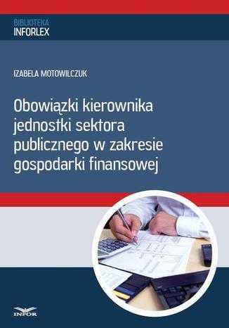 Okładka książki Obowiązki kierownika jednostki sektora publicznego w zakresie gospodarki finansowej