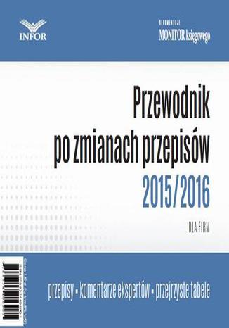 Okładka książki Przewodnik po zmianach rzepisów 2015/2016 dla firm