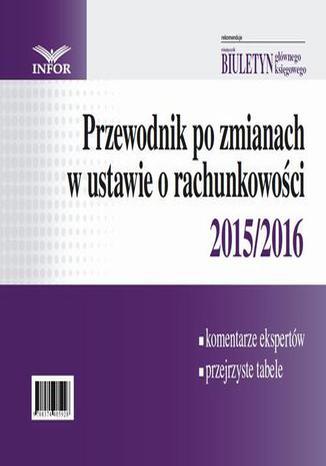Okładka książki/ebooka Przewodnik po zmianach w ustawie o rachunkowości 2015/2016