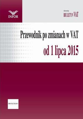Okładka książki Przewodnik po zmianach w VAT od 1 lipca 2015 r