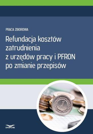 Okładka książki/ebooka Refundacja kosztów zatrudnienia z urzędów pracy i PFRON po zmianie przepisów