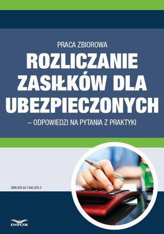 Okładka książki/ebooka Rozliczanie zasiłków dla ubezpieczonych  odpowiedzi na pytania z praktyki