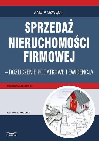 Okładka książki/ebooka Sprzedaż nieruchomości firmowej - rozliczenie podatkowe i ewidencja