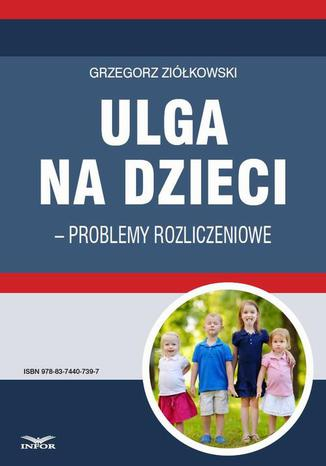 Okładka książki Ulga na dzieci  problemy rozliczeniowe