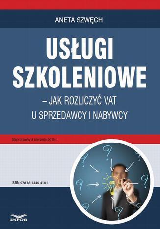 Okładka książki/ebooka Usługi szkoleniowe  jak rozliczyć VAT u sprzedawcy i nabywcy