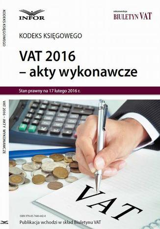 Okładka książki/ebooka VAT 2016 AKTY WYKONAWCZE