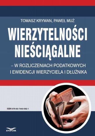 Okładka książki Wierzytelności nieściągalne  w rozliczeniach podatkowych i ewidencji wierzyciela i dłużnika
