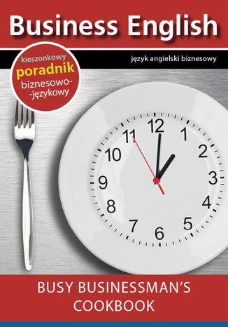 Okładka książki Busy businessman's cookbook - Książka kucharska dla zapracowanych biznesmenów