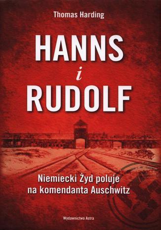 Okładka książki/ebooka Hanns i Rudolf. Niemiecki Żyd poluje na komendanta Auschwitz