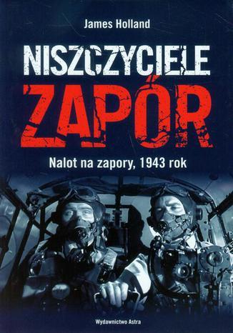 Okładka książki Niszczyciele zapór. Nalot na zapory, 1943 rok