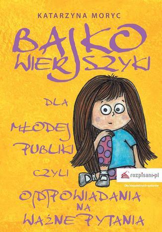 Okładka książki Bajkowierszyki dla Młodej Publiki, czyli o(d)powiadania na ważne pytania
