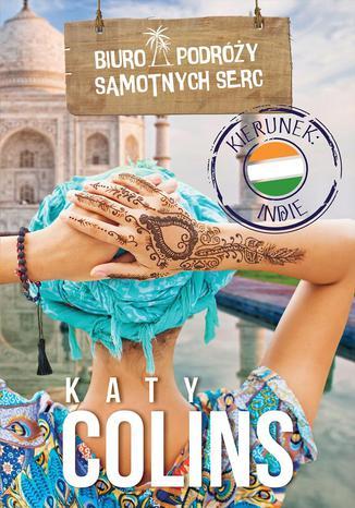 Okładka książki Biuro Podróży Samotnych Serc Kierunek: Indie