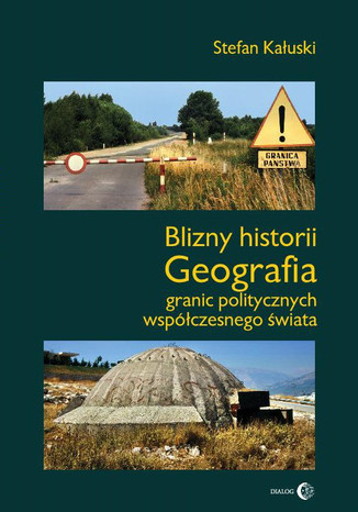 Okładka książki/ebooka Blizny historii. Geografia granic politycznych współczesnego świata