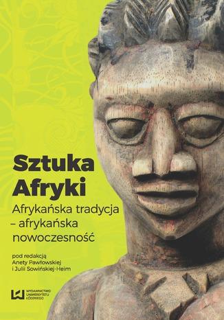 Okładka książki/ebooka Sztuka Afryki. Afrykańska tradycja - afrykańska nowoczesność