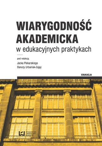 Okładka książki Wiarygodność akademicka w edukacyjnych praktykach