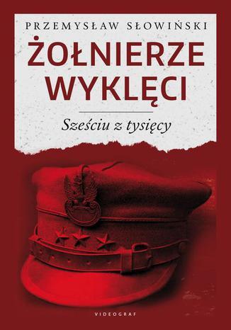 Okładka książki Żołnierze wyklęci. Sześciu z tysięcy