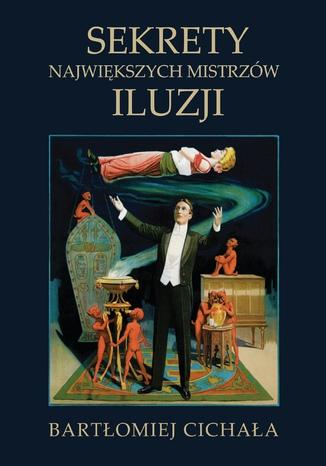 Okładka książki Sekrety największych mistrzów iluzji