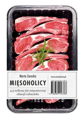 Okładka książki Mięsoholicy. 2,5 miliona lat mięsożerczej obsesji człowieka