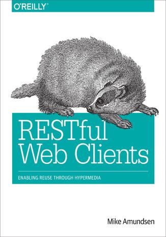Okładka książki/ebooka RESTful Web Clients. Enabling Reuse Through Hypermedia
