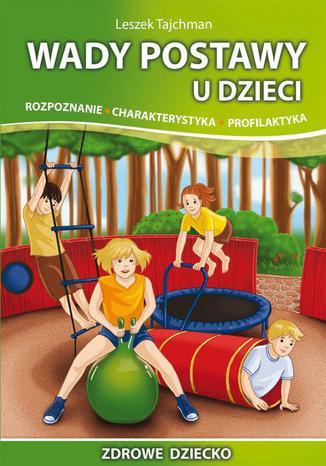 Okładka książki Wady postawy u dzieci. Rozpoznanie, charakterystyka, profilaktyka. Rozpoznanie Charakterystyka Profilaktyka