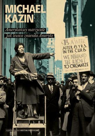 Okładka książki Amerykańscy marzyciele Jak lewica zmieniła Amerykę