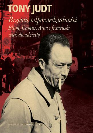Okładka książki Brzemię odpowiedzialności: Blum, Camus, Aron i francuski wiek dwudziesty