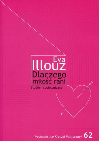 Okładka książki Dlaczego miłość rani? Studium socjologiczne