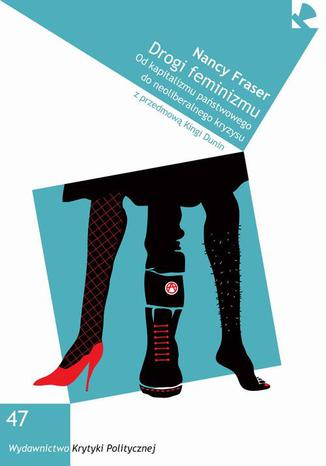 Okładka książki Drogi feminizmu. Od kapitalizmu państwowego do neoliberalnego kryzysu
