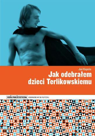 Okładka książki Jak odebrałem dzieci Terlikowskiemu