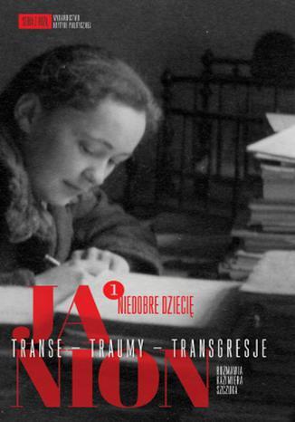 Okładka książki Janion Transe - Traumy - Transgresje 1. Niedobre dziecię
