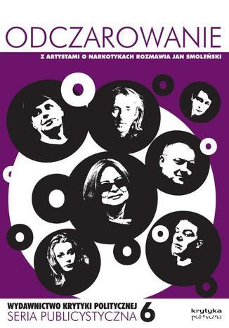 Okładka książki Odczarowanie. Z artystami o narkotykach rozmawia Jan Smoleński