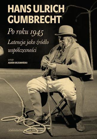 Okładka książki Po roku 1945. Latencja jako źródło współczesności