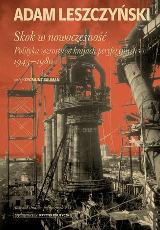 Okładka książki/ebooka Skok w nowoczesność: Polityka wzrostu w krajach peryferyjnych 1943-1980