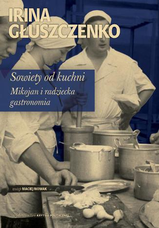 Okładka książki Sowiety od kuchni Mikojan i sowiecka gastronomia