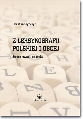 Okładka książki Z leksykografii polskiej i obcej. Szkice, uwagi, polemiki