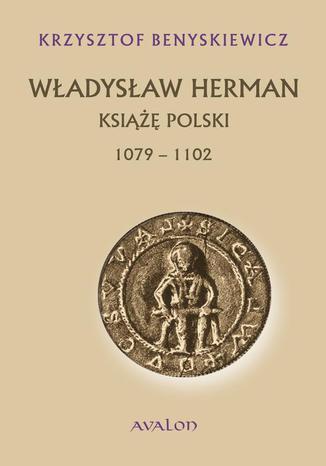 Okładka książki Władysław Herman. Książę polski 1079-1102