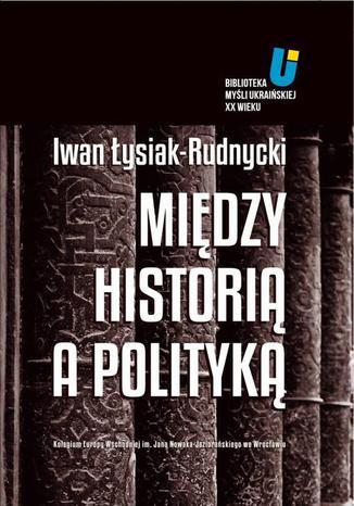 Okładka książki/ebooka Między historią a polityką