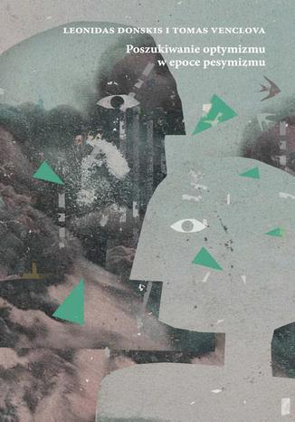 Okładka książki/ebooka Poszukiwanie optymizmu w epoce pesymizmu. Europa Wschodnia - przeczucia i prognozy