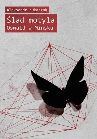 Okładka książki Ślad motyla. Oswald w Mińsku