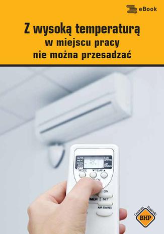 Okładka książki Z wysoką temperaturą w miejscu pracy nie można przesadzać