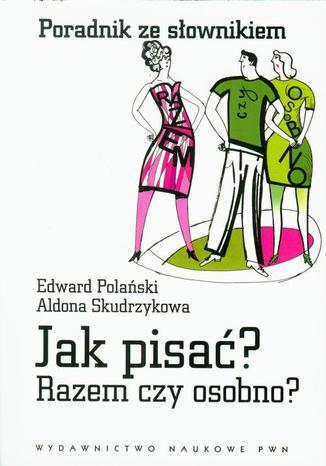 Okładka książki/ebooka Jak pisać? Razem czy osobno? Poradnik ze słownikiem